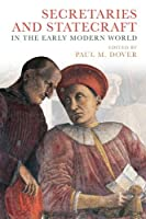 Secretaries and Statecraft in the Early Modern World (Midcentury Modern Writers)