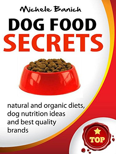 Dog Food Secrets Best Quality Brands Natural And Organic Diets
