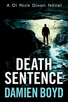 Death Sentence (DI Nick Dixon Crime Book 6) by [Boyd, Damien]