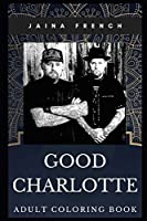 Good Charlotte Adult Coloring Book: Punk Pop Prodigy Band and Acclaimed Songwriters Inspired Coloring Book for Adults (Good Charlotte Books)