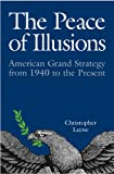 The Peace of Illusions: American Grand Strategy from 1940 to the Present (Cornell Studies in Security Affairs) 画像