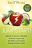 Jumpstart!: Your Way to Healthy Living With the Miracle of Superfoods, New Weight-Loss Discoveries, Antiaging Techniques, & More