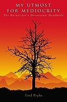 My Utmost for Mediocrity: The Backslider's Devotional Handbook
