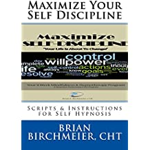 Maximize Your Self Discipline: Scripts for Self-Hypnosis & Mindfulness Meditations (Maximum Performance 4 x 4 Series Book 9)