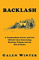 Backlash: A Compendium of Lore and Lies (Mostly Lies) Concerning Hunting, Fishing and the Out of Doors