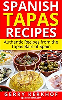 Spanish Tapas Recipes: Authentic Tapas Recipes from the Tapas Bars of Spain (Spain Travel Guides) by [Kerkhof, Gerry]