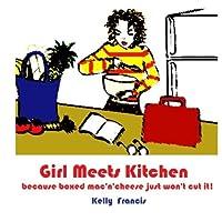 Girl Meets Kitchen: Because Boxed Mac 'N' Cheese Just Won't Cut It! [並行輸入品]