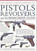 The World Encyclopedia of Pistols, Revolvers & Submachine Guns