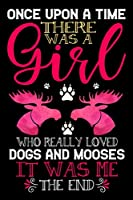 Once Upon A Time There Was A Girl Who Really Loved Dogs And Hummingbirds It Was Me The End: Dogs and Mooses Lovers Journal Notebook - Best Gift Ides for Dog and Moose Lover Women & Girls - Cute Funny Dogs & Moose Gift - Black Lined With 120 Pages.