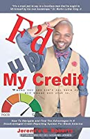 F'D UP MY CREDIT: How To Navigate and Find The Advantages In A Disadvantaged Credit Reporting System For Black America
