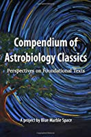 Compendium of Astrobiology Classics: Perspectives on Foundational Texts