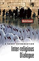 Inter-Religious Dialogue: A Short Introduction (Oneworld Short Guides)