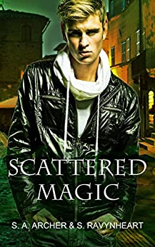 Scattered Magic: Remastered: Novel Version - The Sidhe Urban Fantasy Adventure Series by [Archer, S.A., Ravynheart,S.]