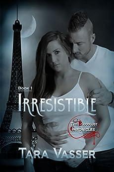 Irresistible: Book 1 (The Bloodlust Chronicles) by [Vasser, Tara]