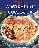 Australian Cookbook 365: Tasting Australian Cuisine Right In Your Little Kitchen! [Book 1]