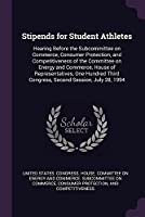 Stipends for Student Athletes: Hearing Before the Subcommittee on Commerce, Consumer Protection, and Competitiveness of the Committee on Energy and Commerce, House of Representatives, One Hundred Third Congress, Second Session, July 28, 1994
