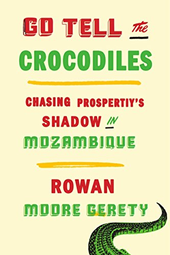 Go Tell the Crocodiles: Chasing Prosperity's Shadow in Mozambique