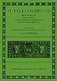 M. Tullius Ciceronis: De Re Pvblica, De Legibvs, Cato Maior De Senectvte, Laelivs De Amicitia (Oxford Classical Texts)