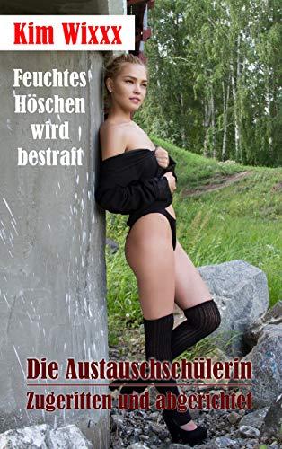 Die Austauschschülerin − Zugeritten und abgerichtet: Feuchtes Höschen wird bestraft (Kim Wixxx 21) (German Edition)