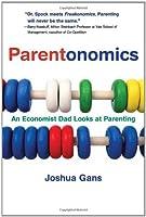 Parentonomics: An Economist Dad Looks at Parenting (The MIT Press)