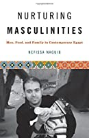 Nurturing Masculinities: Men, Food, and Family in Contemporary Egypt by Nefissa Naguib(2015-11-15)
