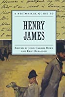 A Historical Guide to Henry James (Historical Guides to American Authors)