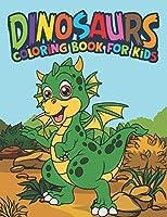 Dinosaurs Coloring Book For Kids: Fantastic Dinosaur Coloring Kids Book with 50 Diplodocus, Tyrannosaurus, Apatosaurus, Mosasaur, Protoceratops, Brachiosaurus, Triceratops and More! Great Gift for Boys, Girls Cartoon Dinosaur Colouring Book