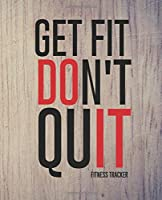 """Get Fit Don't Quit Fitness Tracker: Fitness Journal, Cardio & Strength  Log 