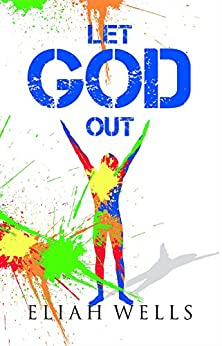 Let God Out by [Wells, Eliah]