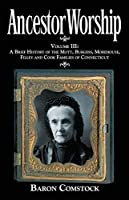 Ancestor Worship: Volume III: A Brief History of the Mott, Burgess, Morehouse, Filley and Cook Families of Connecticut