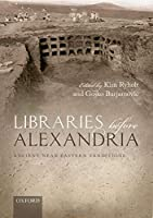 Libraries before Alexandria: Ancient Near Eastern Traditions