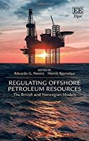 Regulating Offshore Petroleum Resources: The British and Norwegian Models