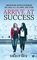 Arrive At Success: Conversations Between Networkers That Could Tell Lots About Your Future