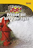 Pop! Presion del aire y del agua /Air and Water Pressure (Time for Kids)