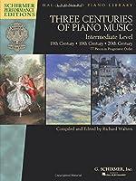 Three Centuries of Piano Music: 18th, 19th & 20th Centuries: Intermediate Level (Schirmer Performance Editions: Hal Leonard Piano Library)