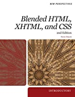 New Perspectives on Blended HTML, XHTML, and CSS (New Perspectives (Course Technology Paperback))
