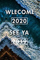 Welcome 2020 See Ya 2019: Blank Lined Journal Notebook, Size 6x9, Gift Idea for Boss, Employee, Coworker, Friends, Office, Gift Ideas, Familly, Entrepreneur: Cover 6, New Year Resolutions & Goals, Christmas, Birthday