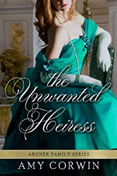 The Unwanted Heiress (The Archer Family Regency Romances Book 1) by [Corwin, Amy]