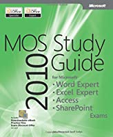 MOS 2010 Study Guide for Microsoft Word Expert, Excel Expert, Access, and SharePoint (MOS Study Guide)