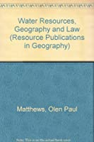 Water Resources, Geography and Law (RESOURCE PUBLICATIONS IN GEOGRAPHY)