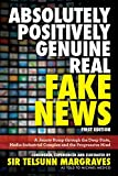 Absolutely, Positively, Genuine, Real Fake News: A Jaunty Romp Through the Deep State, Media-Industrial Complex and the Progressive Mind