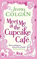 Meet Me at the Cupcake Cafe by Jenny Colgan(2011-04-01)