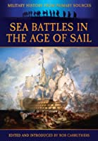 Sea Battles in the Age of Sail (Military History from Primary Sources)