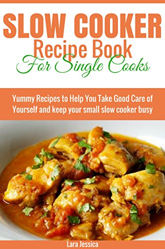 Slow Cooker Recipe Book for Single Cooks: Yummy Recipes to Help You Take Good Care of Yourself and keep your small slow cooker busy (English Edition)