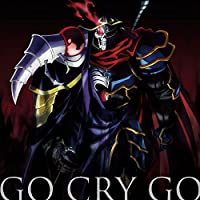 TVアニメ「 オーバーロードII 」オープニングテーマ「GO CRY GO」【通常盤】