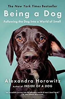 [Horowitz, Alexandra]のBeing a Dog: Following the Dog Into a World of Smell (English Edition)