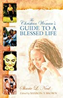 The Christian Woman's Guide to a Blessed Life