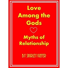 Love Among the Gods: Myths of Relationship