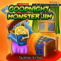 GOODNIGHT Monster Jim: (Great Children's Story about Little Monster and His Dreams) Goodnight Books for Children, Learning basics Bed,Childrens books for Kindle ages 3-5, Picture Books for Toddlers Kindle