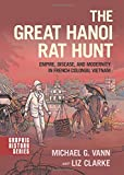 The Great Hanoi Rat Hunt: Empire, Disease, and Modernity in French Colonial Vietnam 画像